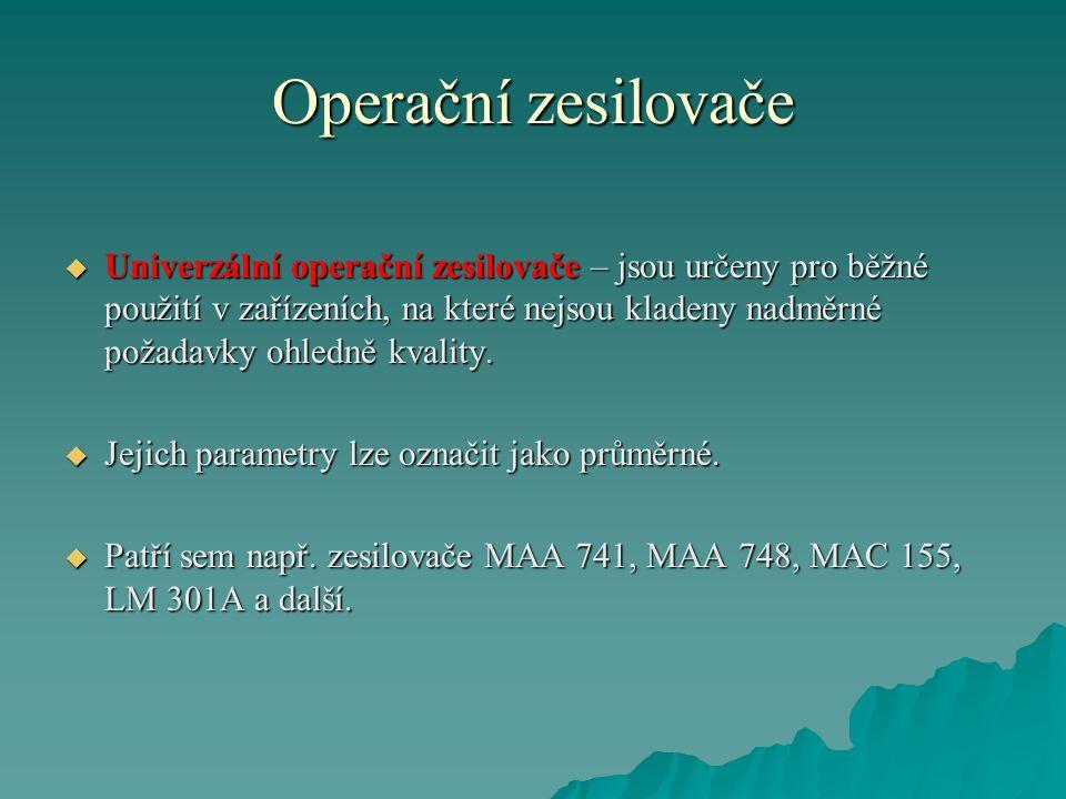 Operační zesilovače  Univerzální operační zesilovače – jsou určeny pro běžné použití v zařízeních, na které nejsou kladeny nadměrné požadavky ohledně kvality.