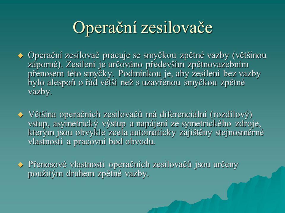 Operační zesilovače  Operační zesilovač pracuje se smyčkou zpětné vazby (většinou záporné).