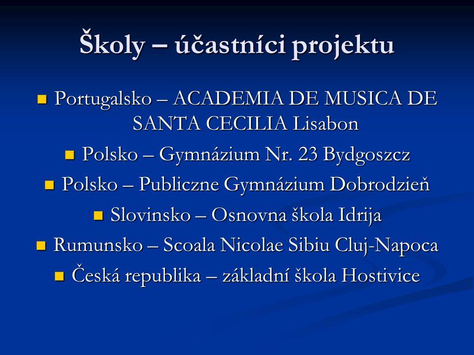 Školy – účastníci projektu Portugalsko – ACADEMIA DE MUSICA DE SANTA CECILIA Lisabon Portugalsko – ACADEMIA DE MUSICA DE SANTA CECILIA Lisabon Polsko – Gymnázium Nr.