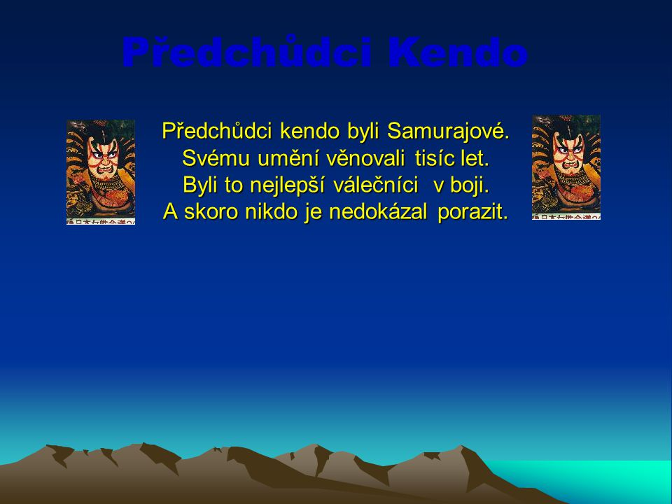 Předchůdci kendo byli Samurajové. Svému umění věnovali tisíc let. Byli to nejlepší válečníci v boji. A skoro nikdo je nedokázal porazit. Předchůdci Ke