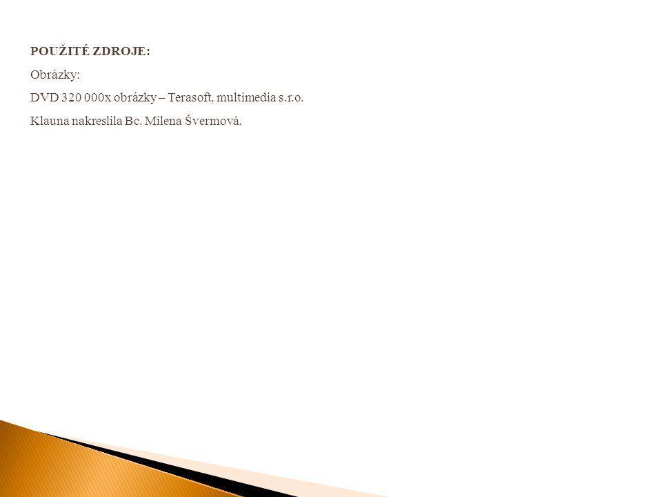 POUŽITÉ ZDROJE: Obrázky: DVD 320 000x obrázky – Terasoft, multimedia s.r.o. Klauna nakreslila Bc. Milena Švermová.