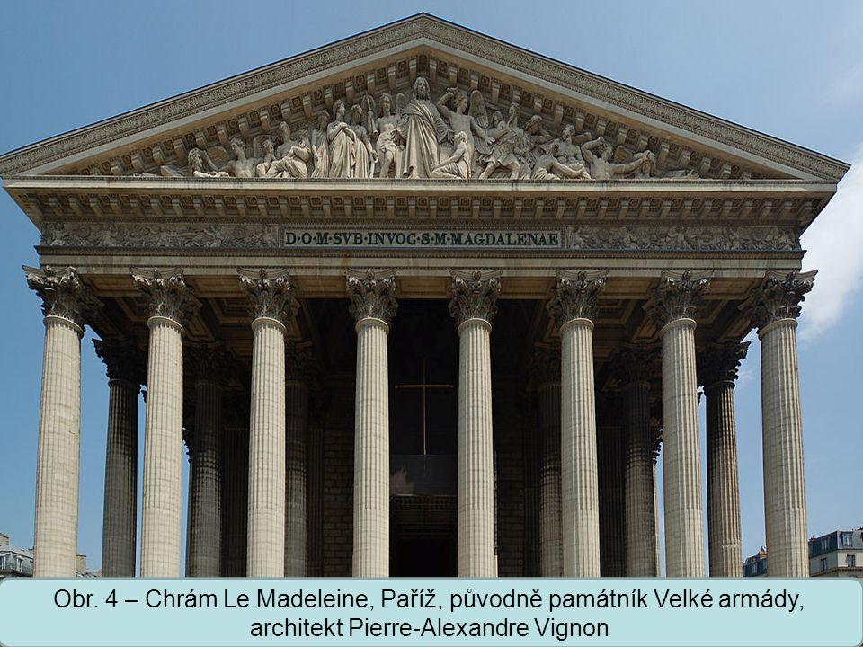 Střední škola Oselce Obr. 4 – Chrám Le Madeleine, Paříž, původně památník Velké armády, architekt Pierre-Alexandre Vignon