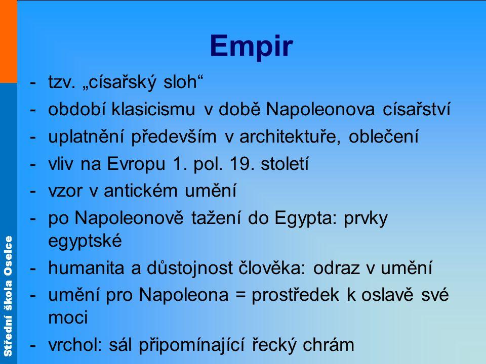 """Střední škola Oselce Empir -tzv. """"císařský sloh"""" -období klasicismu v době Napoleonova císařství -uplatnění především v architektuře, oblečení -vliv n"""