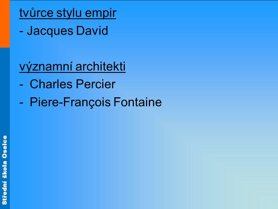 Střední škola Oselce tvůrce stylu empir - Jacques David významní architekti -Charles Percier -Piere-François Fontaine