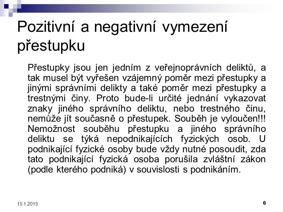 6 15.1.2015 Pozitivní a negativní vymezení přestupku Přestupky jsou jen jedním z veřejnoprávních deliktů, a tak musel být vyřešen vzájemný poměr mezi