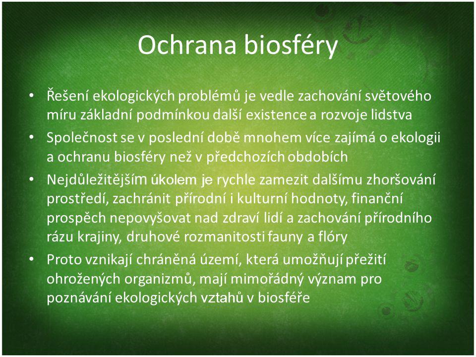 Ochrana biosféry Řešení ekologických problémů je vedle zachování světového míru základní podmínkou další existence a rozvoje lidstva Společnost se v p