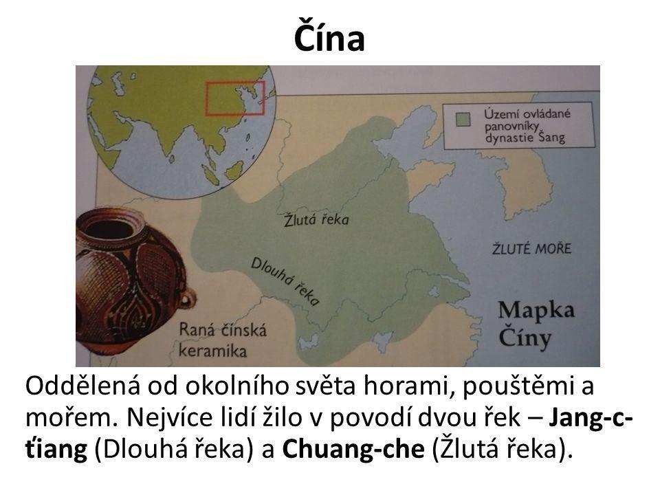 Čína Oddělená od okolního světa horami, pouštěmi a mořem.