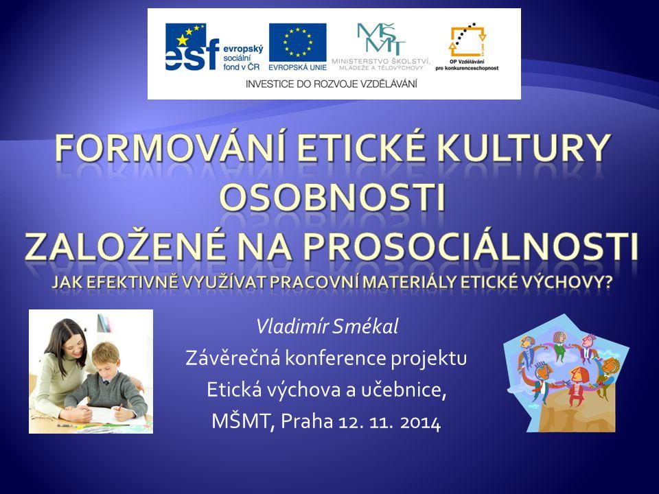 Vladimír Smékal Závěrečná konference projektu Etická výchova a učebnice, MŠMT, Praha 12. 11. 2014