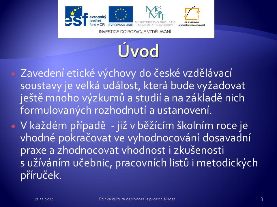  Zavedení etické výchovy do české vzdělávací soustavy je velká událost, která bude vyžadovat ještě mnoho výzkumů a studií a na základě nich formulova