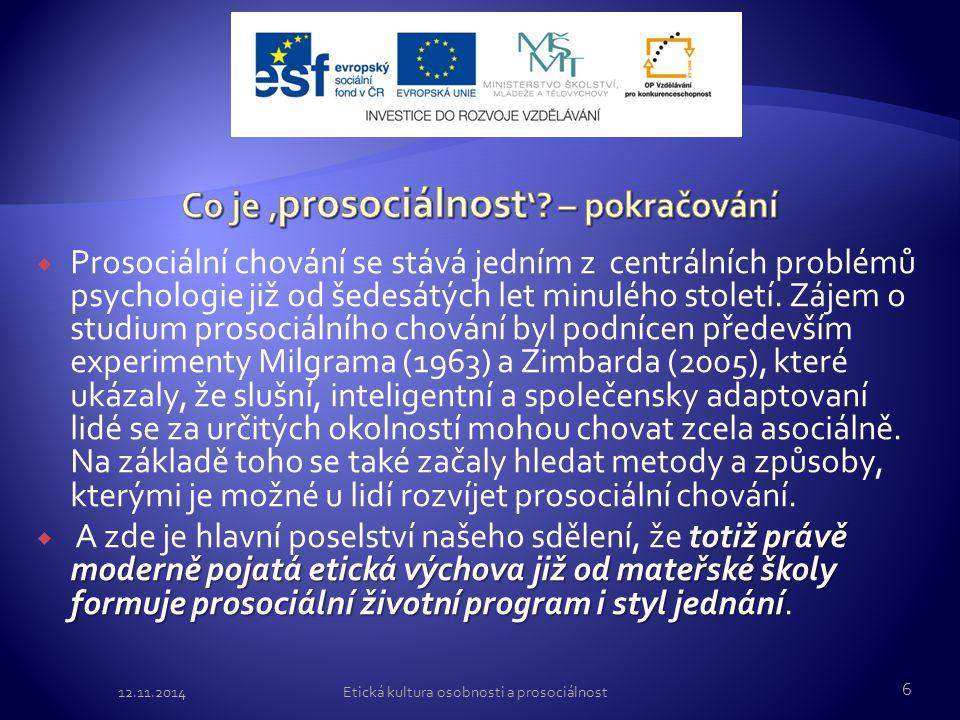  Prosociální chování se stává jedním z centrálních problémů psychologie již od šedesátých let minulého století. Zájem o studium prosociálního chování