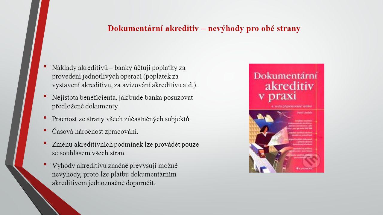 Dokumentární akreditiv – nevýhody pro obě strany Náklady akreditivů – banky účtují poplatky za provedení jednotlivých operací (poplatek za vystavení a