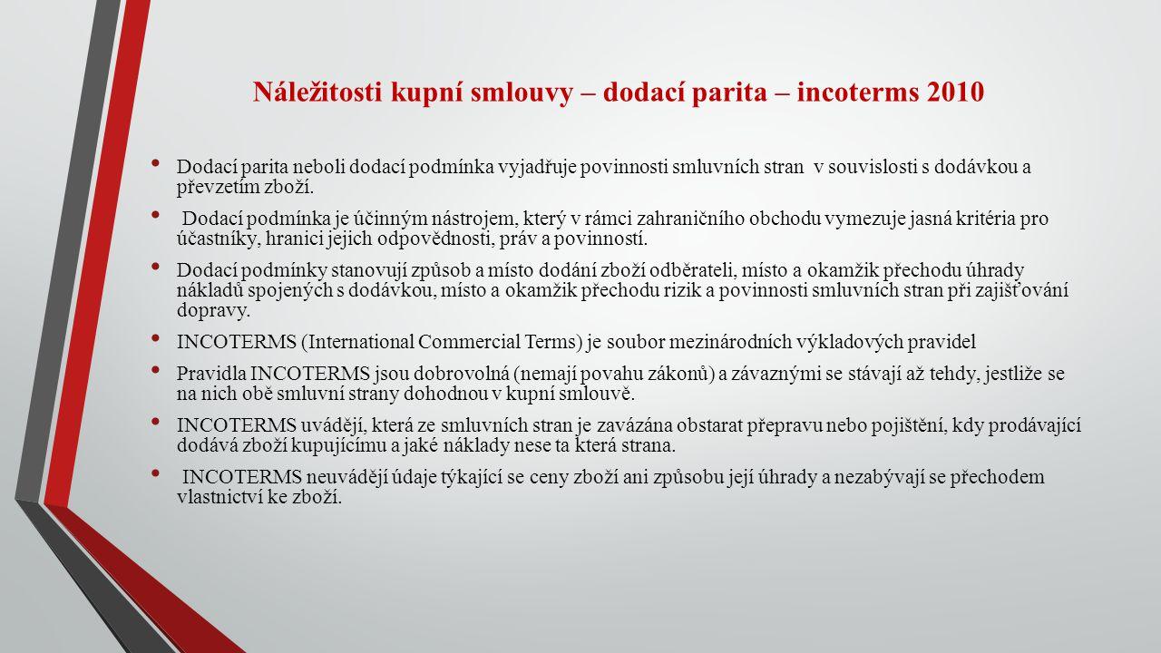 Náležitosti kupní smlouvy – dodací parita – incoterms 2010 Dodací parita neboli dodací podmínka vyjadřuje povinnosti smluvních stran v souvislosti s d