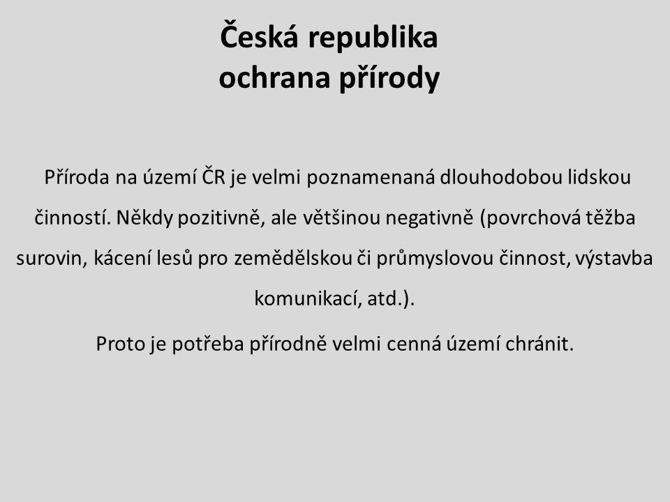 Česká republika ochrana přírody Příroda na území ČR je velmi poznamenaná dlouhodobou lidskou činností. Někdy pozitivně, ale většinou negativně (povrch