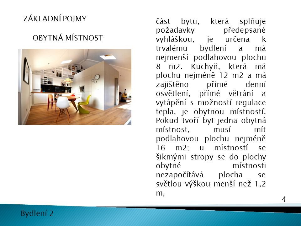 4 Bydlení 2 ZÁKLADNÍ POJMY OBYTNÁ MÍSTNOST část bytu, která splňuje požadavky předepsané vyhláškou, je určena k trvalému bydlení a má nejmenší podlaho