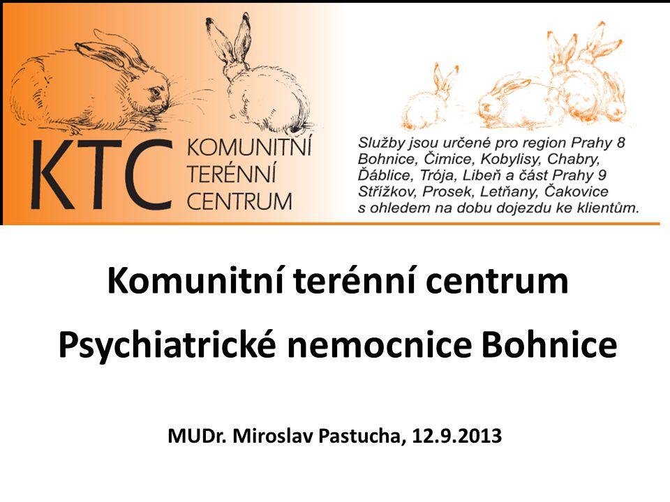 Komunitní terénní centrum Psychiatrické nemocnice Bohnice MUDr. Miroslav Pastucha, 12.9.2013
