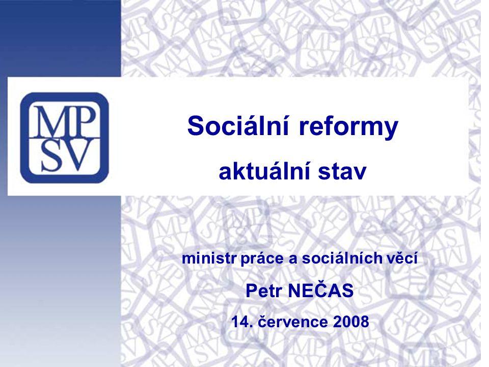 ministr práce a sociálních věcí Petr NEČAS 14. července 2008 Sociální reformy aktuální stav