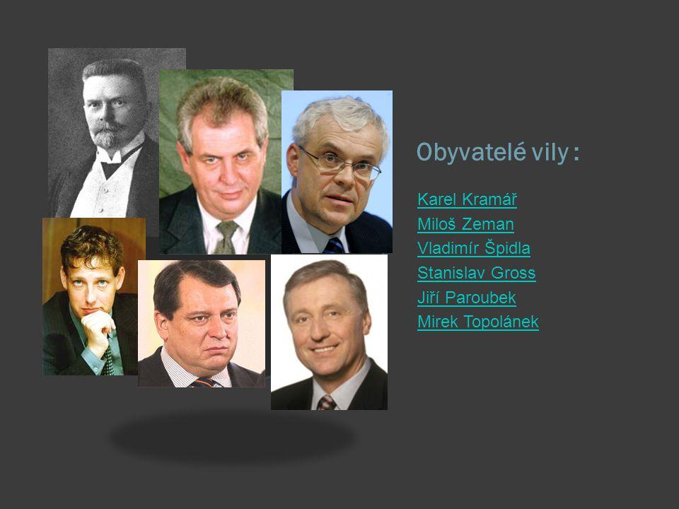 Obyvatelé vily : Karel Kramář Miloš Zeman Vladimír Špidla Stanislav Gross Jiří Paroubek Mirek Topolánek