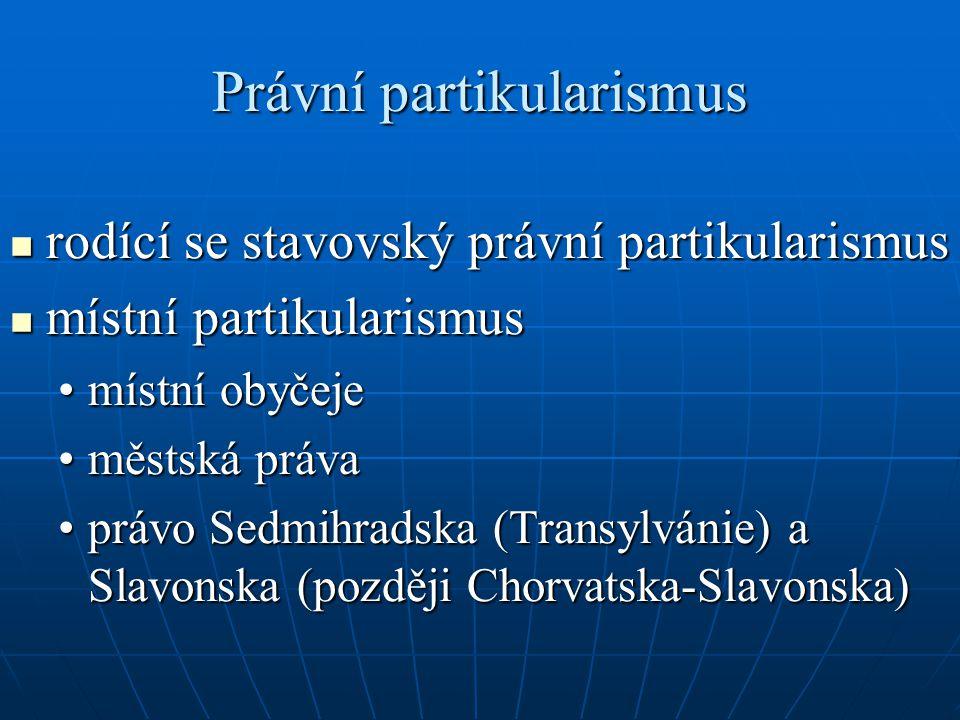 Právní partikularismus rodící se stavovský právní partikularismus rodící se stavovský právní partikularismus místní partikularismus místní partikulari