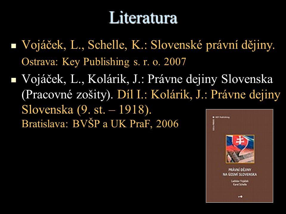 Literatura Vojáček, L., Schelle, K.: Slovenské právní dějiny. Ostrava: Key Publishing s. r. o. 2007 Vojáček, L., Kolárik, J.: Právne dejiny Slovenska