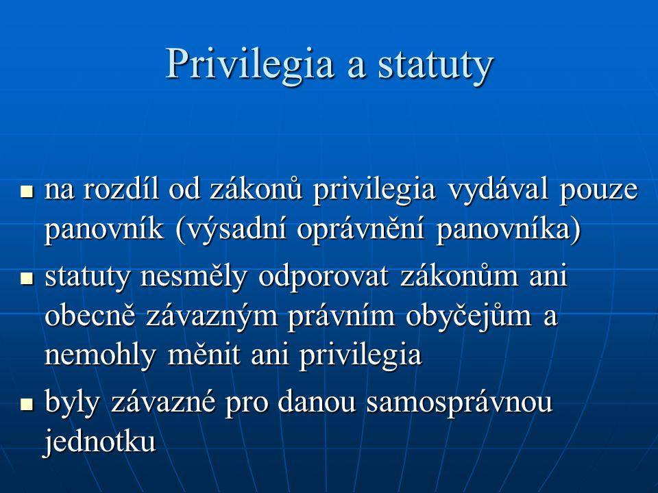 Privilegia a statuty na rozdíl od zákonů privilegia vydával pouze panovník (výsadní oprávnění panovníka) na rozdíl od zákonů privilegia vydával pouze