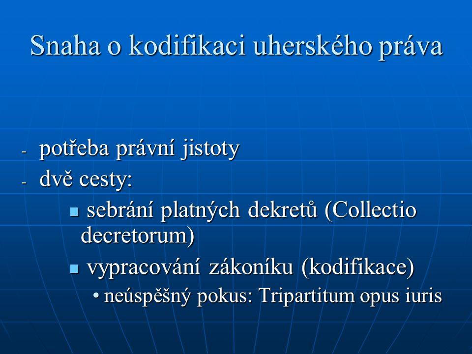 Snaha o kodifikaci uherského práva - potřeba právní jistoty - dvě cesty: sebrání platných dekretů (Collectio decretorum) sebrání platných dekretů (Col