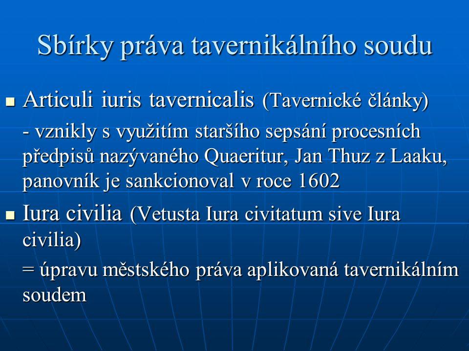 Sbírky práva tavernikálního soudu Articuli iuris tavernicalis (Tavernické články) Articuli iuris tavernicalis (Tavernické články) - vznikly s využitím