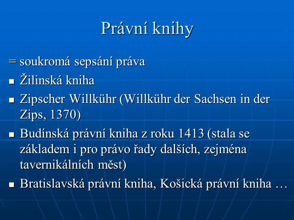 Právní knihy = soukromá sepsání práva Žilinská kniha Žilinská kniha Zipscher Willkühr (Willkühr der Sachsen in der Zips, 1370) Zipscher Willkühr (Will