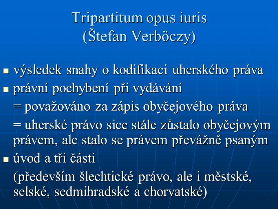 Tripartitum opus iuris (Štefan Verböczy) výsledek snahy o kodifikaci uherského práva výsledek snahy o kodifikaci uherského práva právní pochybení při