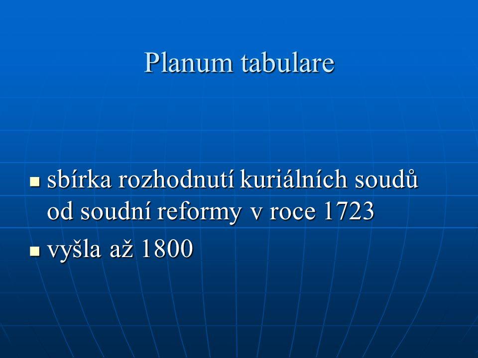Planum tabulare sbírka rozhodnutí kuriálních soudů od soudní reformy v roce 1723 sbírka rozhodnutí kuriálních soudů od soudní reformy v roce 1723 vyšl