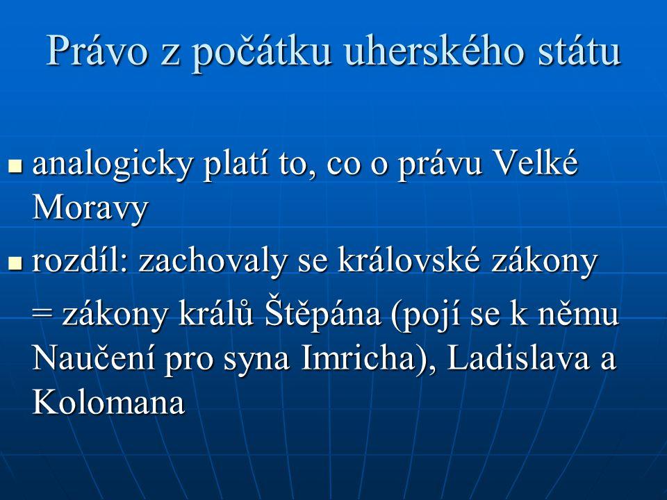 Právo z počátku uherského státu analogicky platí to, co o právu Velké Moravy analogicky platí to, co o právu Velké Moravy rozdíl: zachovaly se královs