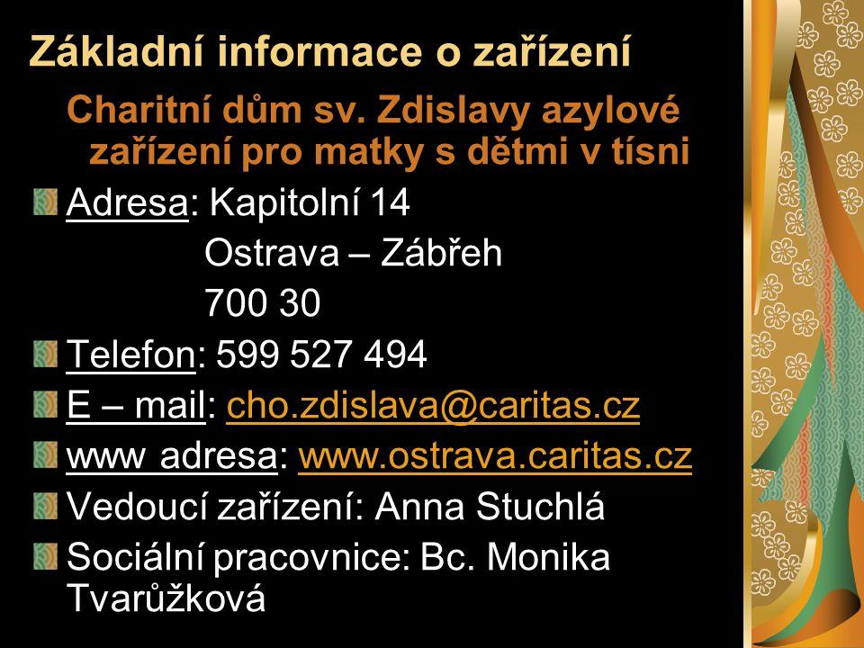 Základní informace o zařízení Charitní dům sv. Zdislavy azylové zařízení pro matky s dětmi v tísni Adresa: Kapitolní 14 Ostrava – Zábřeh 700 30 Telefo