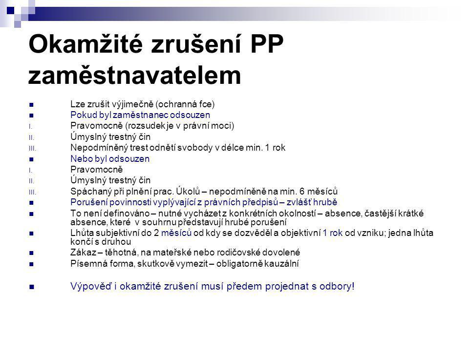 Okamžité zrušení PP zaměstnavatelem Lze zrušit výjimečně (ochranná fce) Pokud byl zaměstnanec odsouzen I. Pravomocně (rozsudek je v právní moci) II. Ú