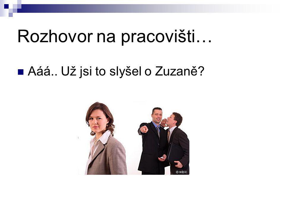 Rozhovor na pracovišti… Aáá.. Už jsi to slyšel o Zuzaně?