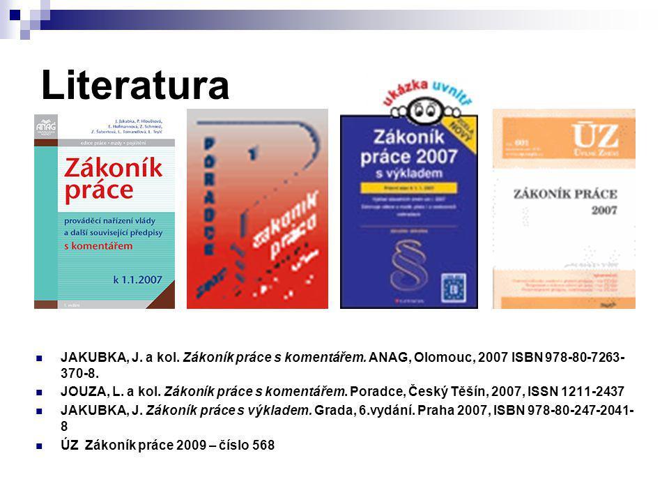Literatura JAKUBKA, J. a kol. Zákoník práce s komentářem. ANAG, Olomouc, 2007 ISBN 978-80-7263- 370-8. JOUZA, L. a kol. Zákoník práce s komentářem. Po