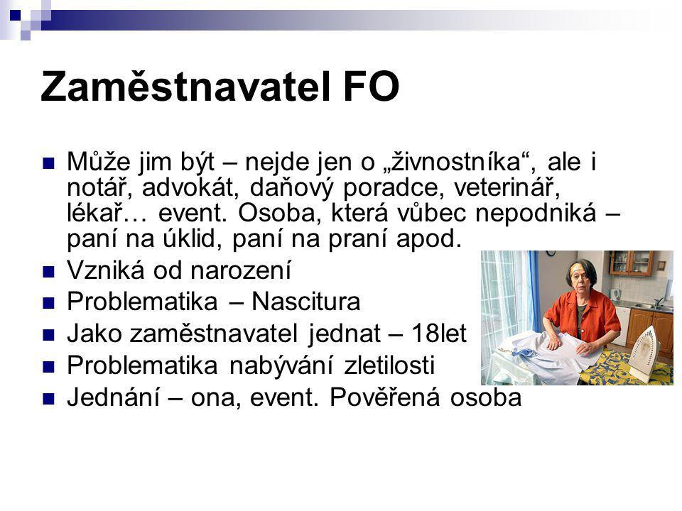 """Zaměstnavatel FO Může jim být – nejde jen o """"živnostníka"""", ale i notář, advokát, daňový poradce, veterinář, lékař… event. Osoba, která vůbec nepodniká"""