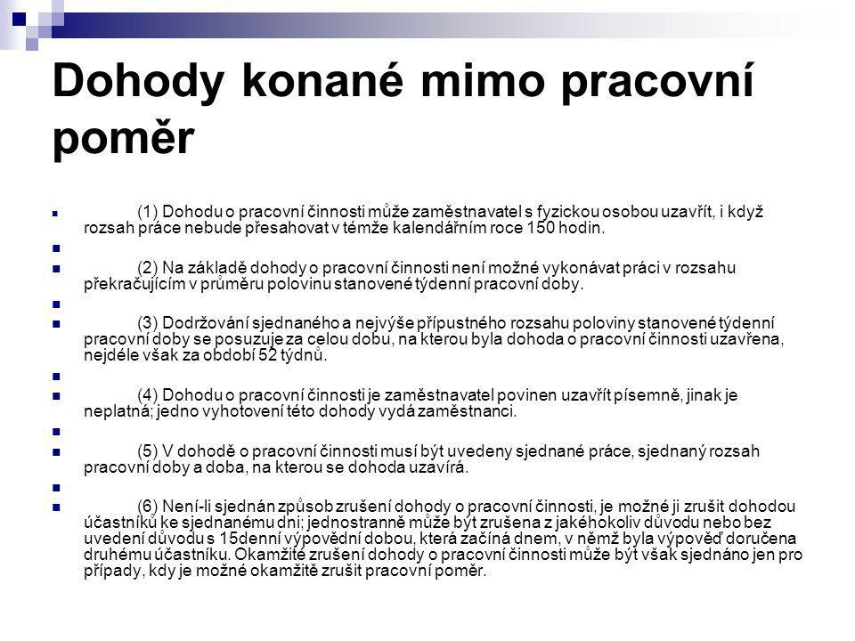 Dohody konané mimo pracovní poměr (1) Dohodu o pracovní činnosti může zaměstnavatel s fyzickou osobou uzavřít, i když rozsah práce nebude přesahovat v
