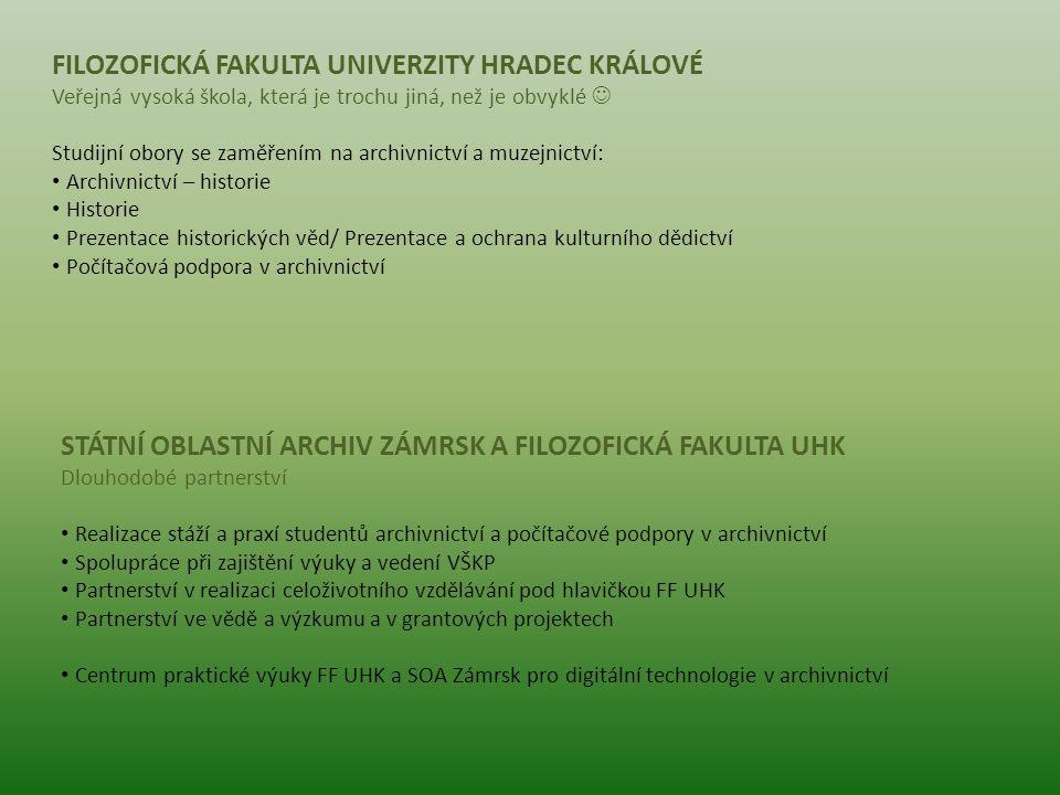 STÁTNÍ OBLASTNÍ ARCHIV ZÁMRSK A FILOZOFICKÁ FAKULTA UHK Dlouhodobé partnerství Realizace stáží a praxí studentů archivnictví a počítačové podpory v ar