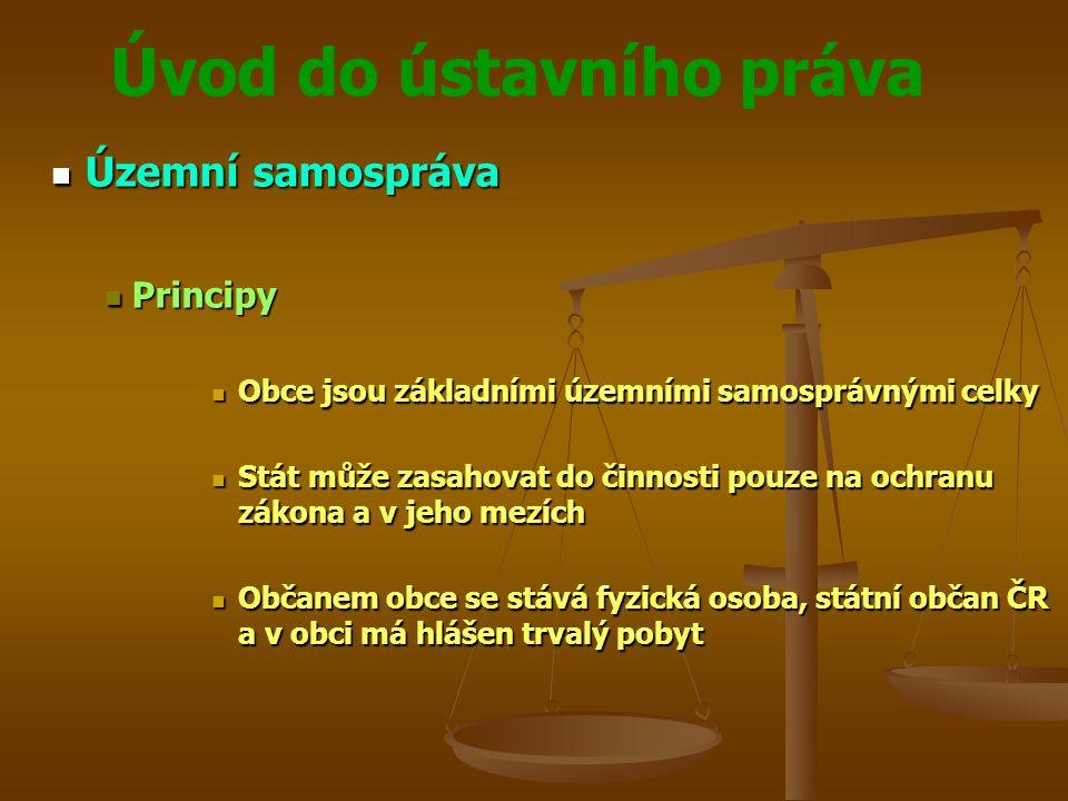 Úvod do ústavního práva Územní samospráva Územní samospráva Principy Principy Obce jsou základními územními samosprávnými celky Obce jsou základními ú