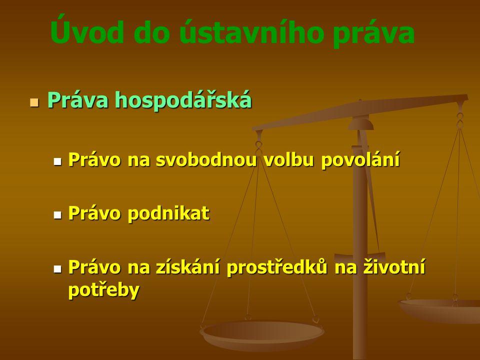 Úvod do ústavního práva Práva hospodářská Práva hospodářská Právo na svobodnou volbu povolání Právo na svobodnou volbu povolání Právo podnikat Právo p