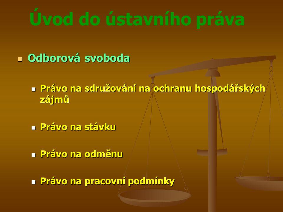 Úvod do ústavního práva Odborová svoboda Odborová svoboda Právo na sdružování na ochranu hospodářských zájmů Právo na sdružování na ochranu hospodářsk
