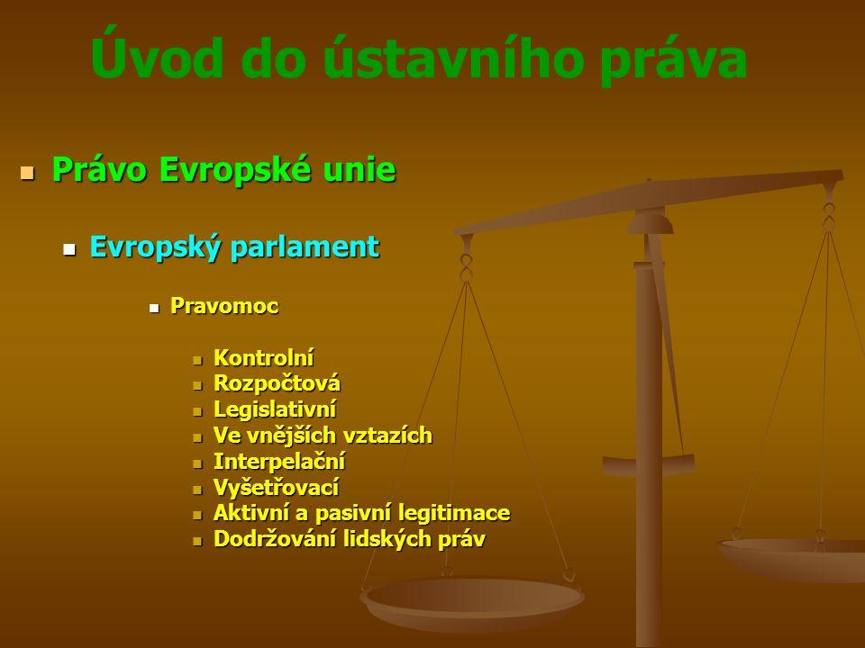 Úvod do ústavního práva Právo Evropské unie Právo Evropské unie Evropský parlament Evropský parlament Pravomoc Pravomoc Kontrolní Kontrolní Rozpočtová