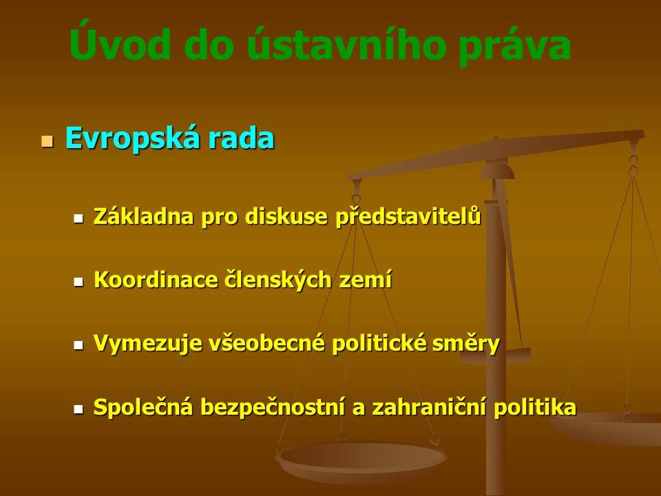 Úvod do ústavního práva Evropská rada Evropská rada Základna pro diskuse představitelů Základna pro diskuse představitelů Koordinace členských zemí Ko