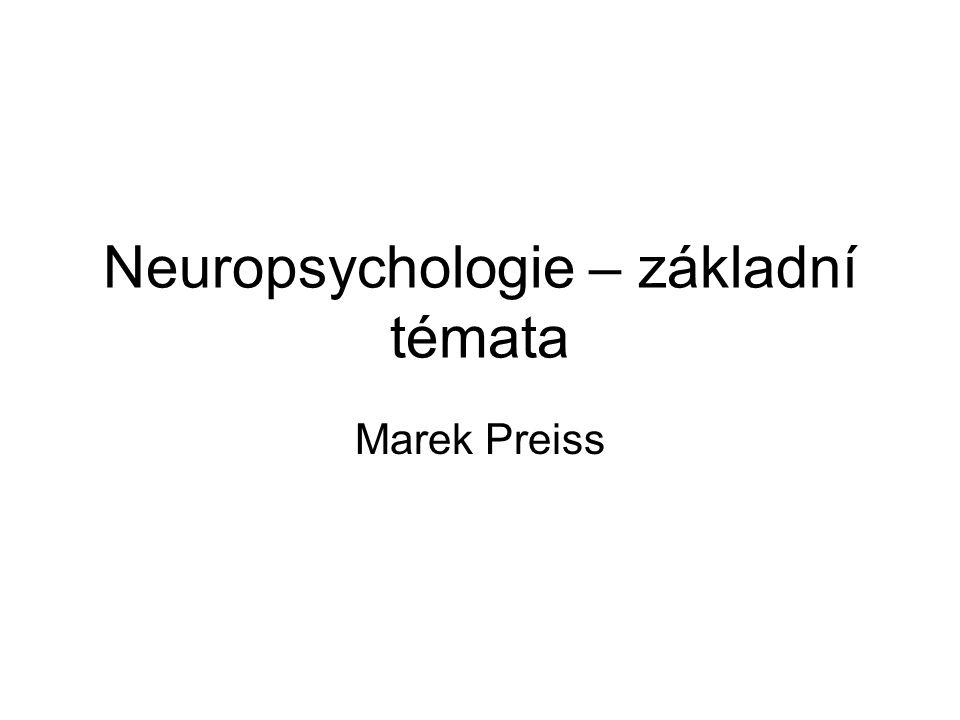 Neuropsychologie – základní témata Marek Preiss