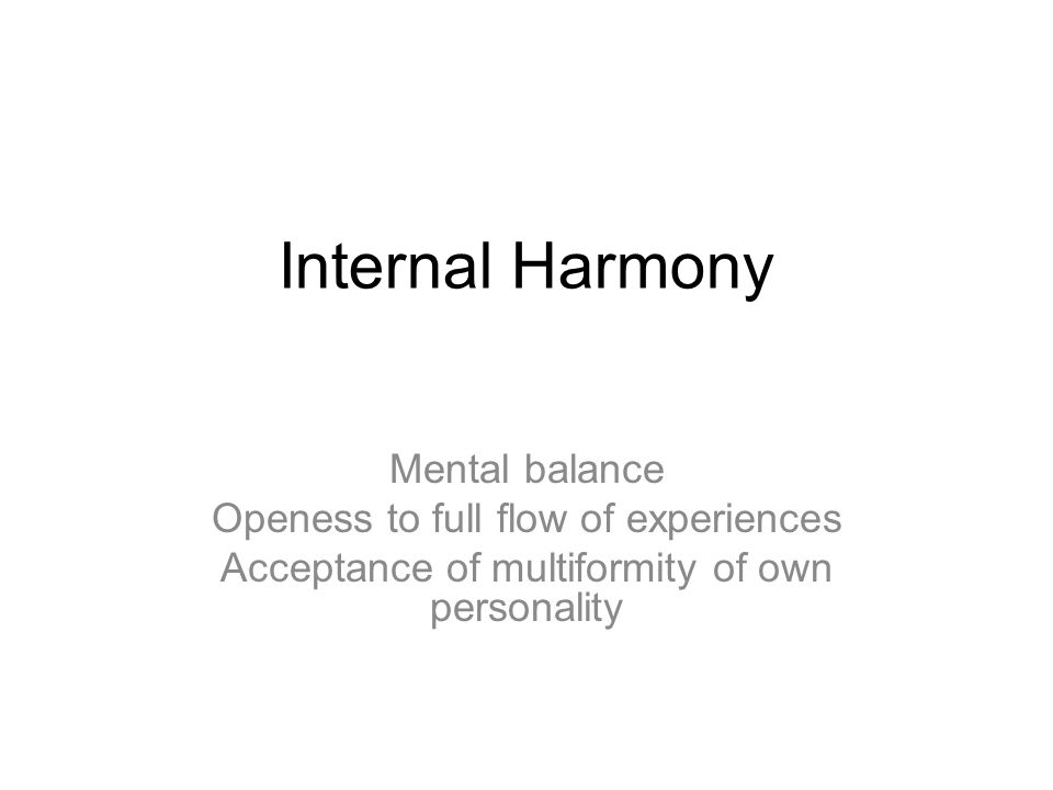Internal Harmony Mental balance Openess to full flow of experiences Acceptance of multiformity of own personality