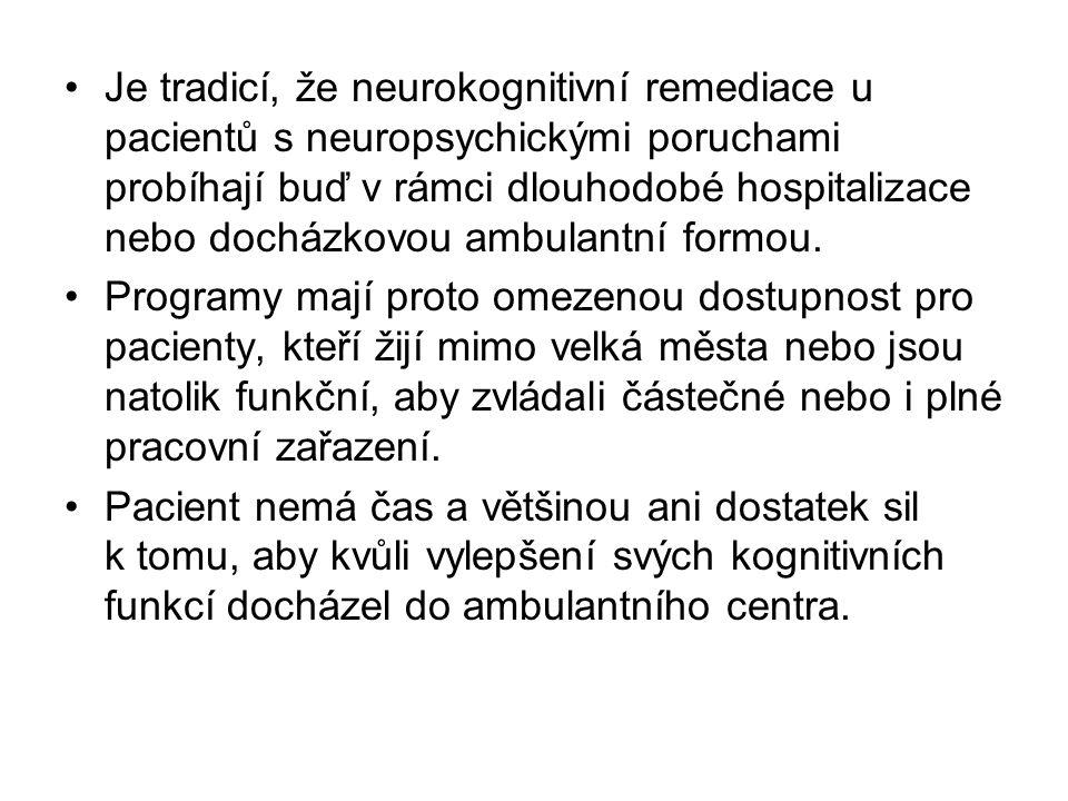 Je tradicí, že neurokognitivní remediace u pacientů s neuropsychickými poruchami probíhají buď v rámci dlouhodobé hospitalizace nebo docházkovou ambulantní formou.