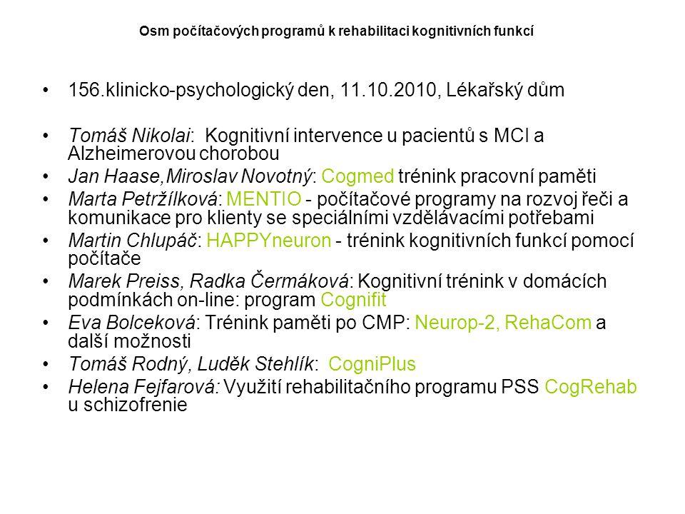156.klinicko-psychologický den, 11.10.2010, Lékařský dům Tomáš Nikolai: Kognitivní intervence u pacientů s MCI a Alzheimerovou chorobou Jan Haase,Miro
