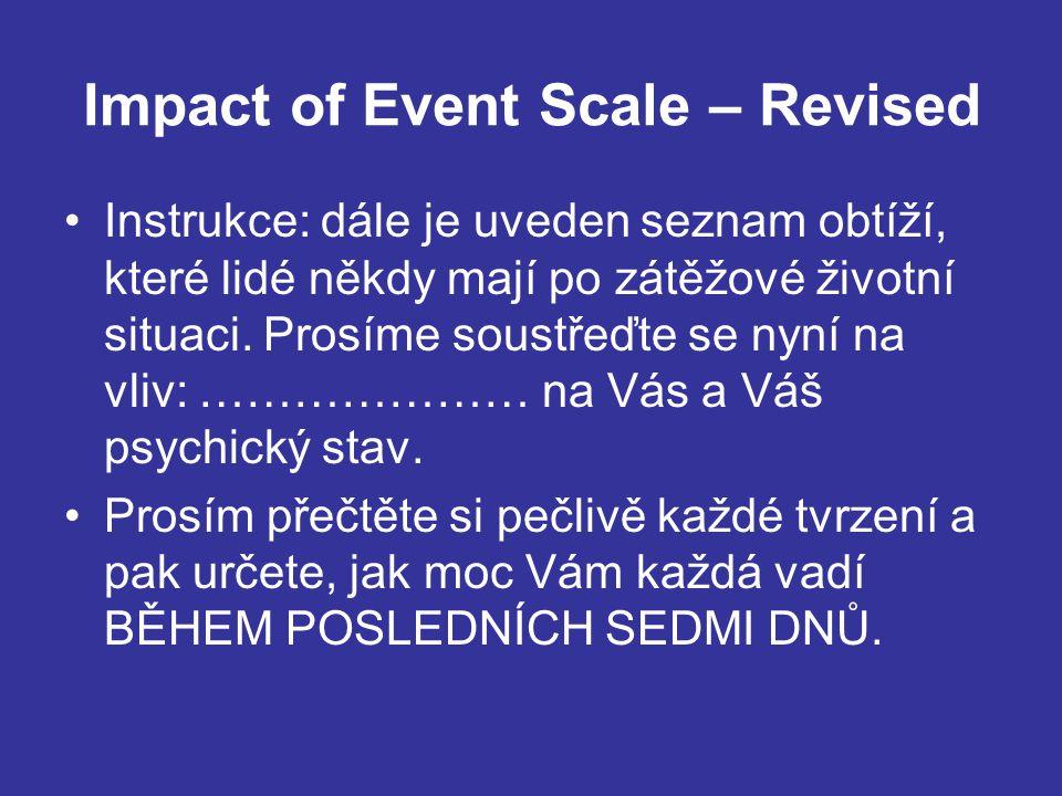 Impact of Event Scale – Revised Instrukce: dále je uveden seznam obtíží, které lidé někdy mají po zátěžové životní situaci. Prosíme soustřeďte se nyní
