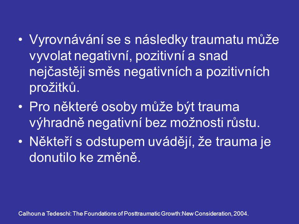Vyrovnávání se s následky traumatu může vyvolat negativní, pozitivní a snad nejčastěji směs negativních a pozitivních prožitků. Pro některé osoby může