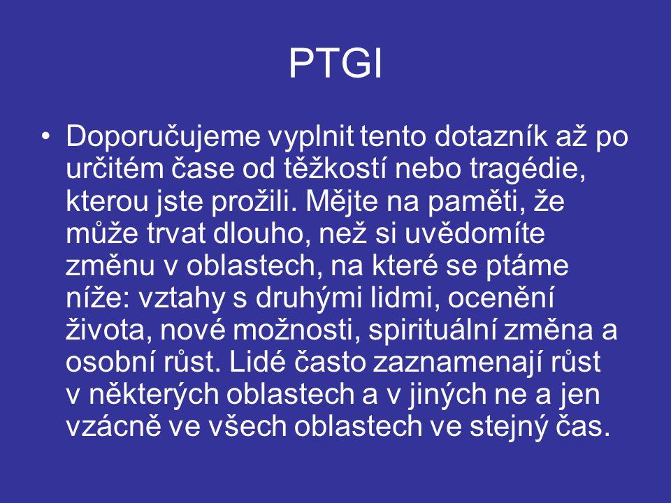 PTGI Doporučujeme vyplnit tento dotazník až po určitém čase od těžkostí nebo tragédie, kterou jste prožili.