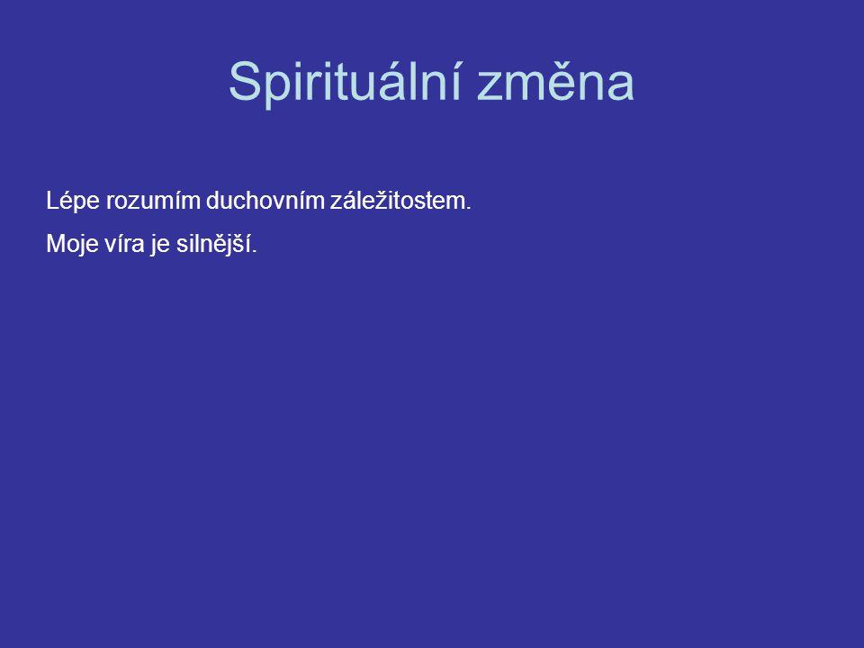 Spirituální změna Lépe rozumím duchovním záležitostem. Moje víra je silnější.